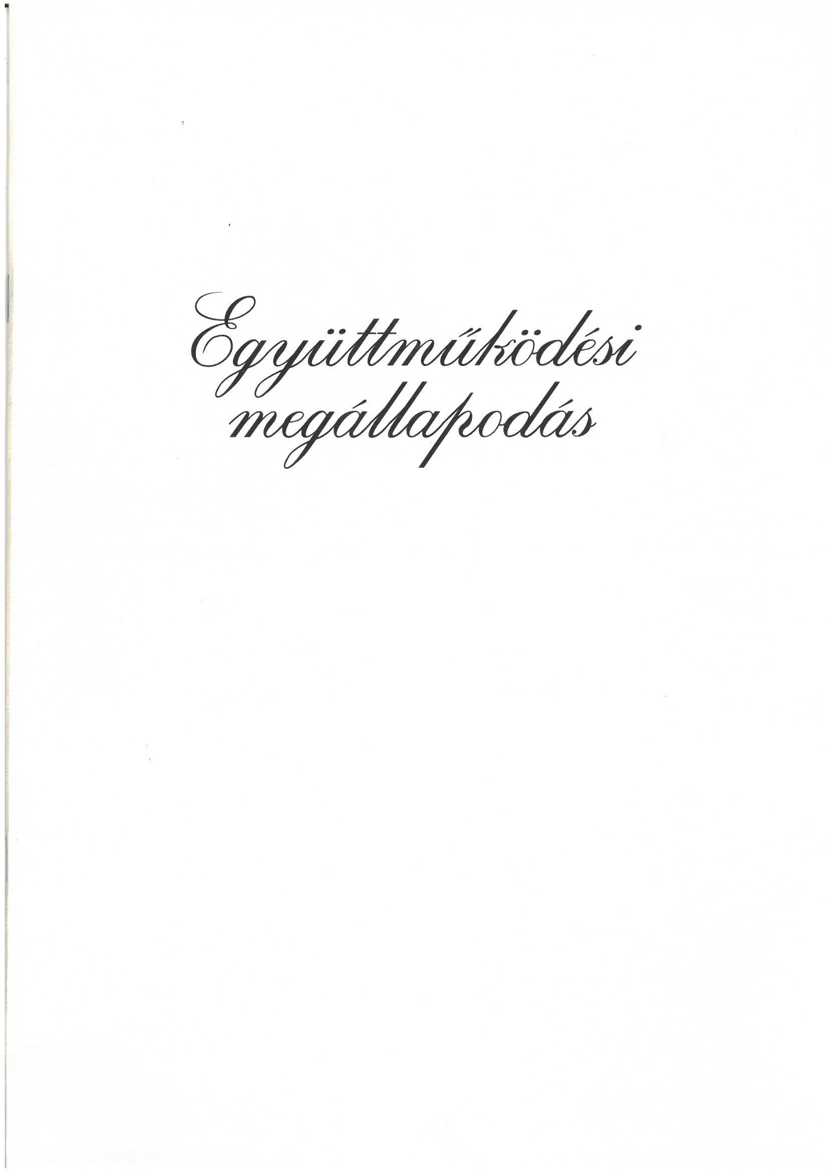 """Együttműködési megállapodás """"Európa Park"""" elnevezésű projekt kidolgozása, létrehozása és működtetése ...Együttműködési megállapodás a résztvevő önkormányzatok """"Európa Parkká """" válásához... : Alsómocsolád, 2009.09.19. Dicső László polgármester Alsómocsolád"""